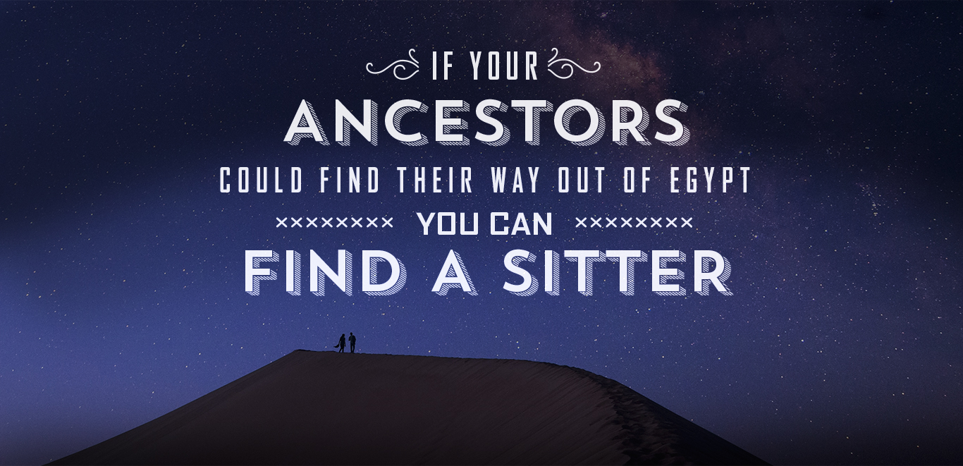 if your ancestors could find the way out of egypt you can find a sister